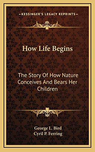 9781166122041: How Life Begins: The Story Of How Nature Conceives And Bears Her Children