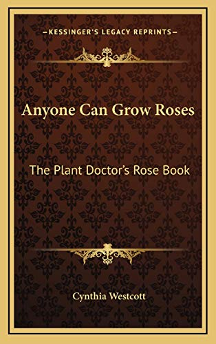 9781166124274: Anyone Can Grow Roses: The Plant Doctor's Rose Book