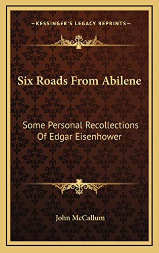 Six Roads From Abilene: Some Personal Recollections Of Edgar Eisenhower (1166124398) by John McCallum