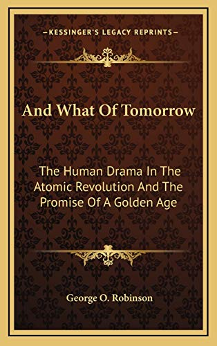 9781166127916: And What Of Tomorrow: The Human Drama In The Atomic Revolution And The Promise Of A Golden Age
