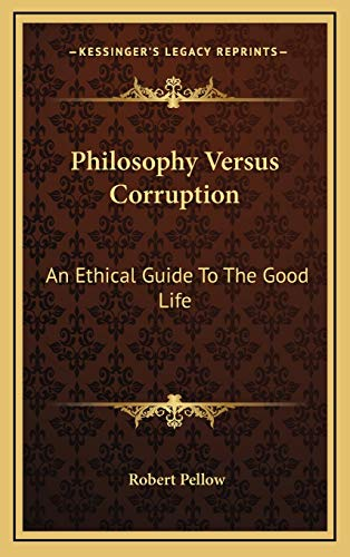 9781166128098: Philosophy Versus Corruption: An Ethical Guide To The Good Life