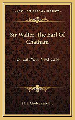 9781166128319: Sir Walter, The Earl Of Chatham: Or Call Your Next Case