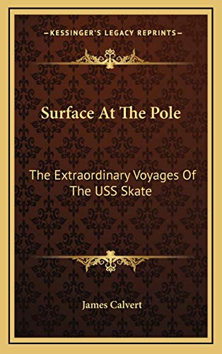 9781166128760: Surface At The Pole: The Extraordinary Voyages Of The USS Skate