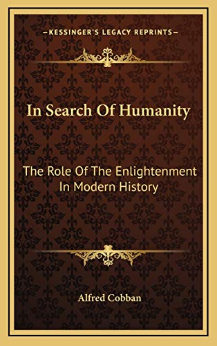 9781166129835: In Search Of Humanity: The Role Of The Enlightenment In Modern History