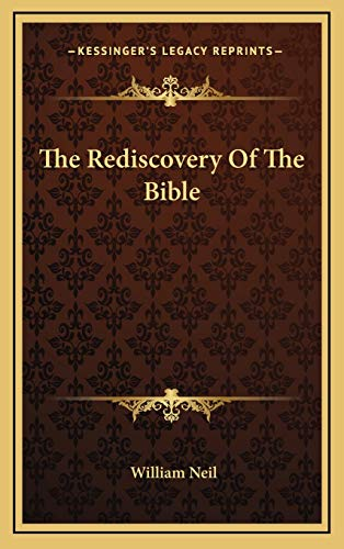 The Rediscovery Of The Bible (9781166130602) by William Neil