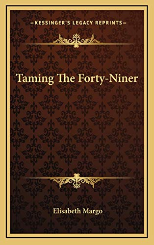 9781166130824: Taming The Forty-Niner