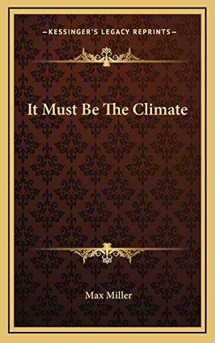 It Must Be The Climate (9781166130930) by Max Miller
