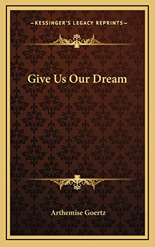 9781166133030: Give Us Our Dream
