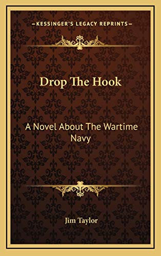 9781166133108: Drop The Hook: A Novel About The Wartime Navy