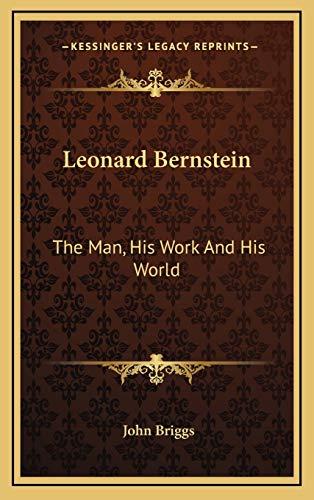 9781166133122: Leonard Bernstein: The Man, His Work And His World
