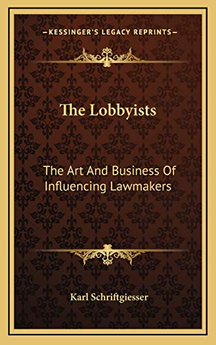 9781166133412: The Lobbyists: The Art And Business Of Influencing Lawmakers