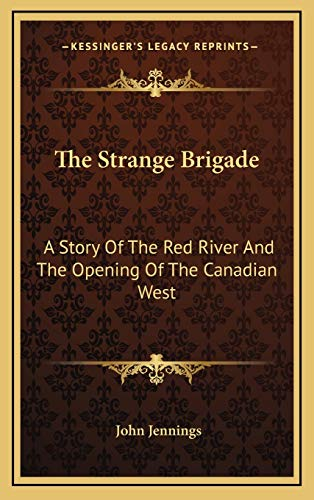 9781166133788: The Strange Brigade: A Story Of The Red River And The Opening Of The Canadian West