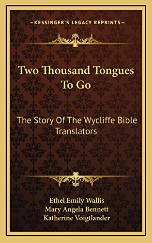 9781166133870: Two Thousand Tongues To Go: The Story Of The Wycliffe Bible Translators