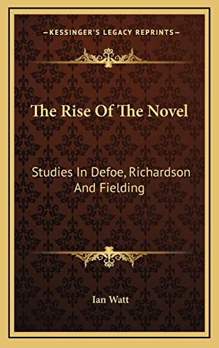 9781166134228: The Rise Of The Novel: Studies In Defoe, Richardson And Fielding