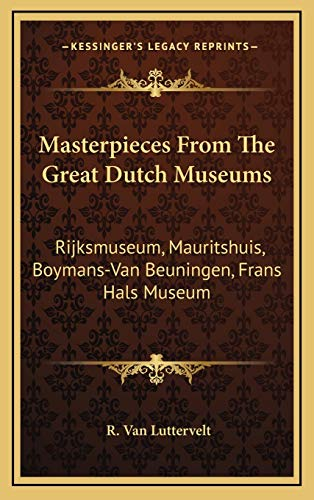 9781166134662: Masterpieces From The Great Dutch Museums: Rijksmuseum, Mauritshuis, Boymans-Van Beuningen, Frans Hals Museum