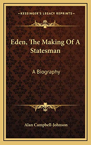 9781166134983: Eden, The Making Of A Statesman: A Biography