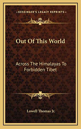 9781166135027: Out Of This World: Across The Himalayas To Forbidden Tibet