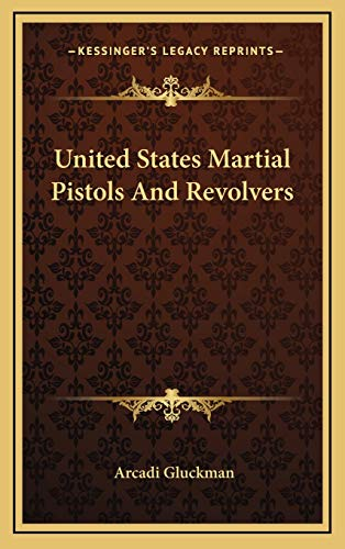 9781166135485: United States Martial Pistols And Revolvers
