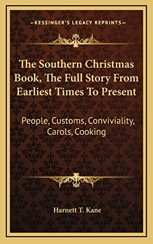 9781166135560: The Southern Christmas Book, The Full Story From Earliest Times To Present: People, Customs, Conviviality, Carols, Cooking