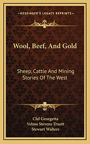 9781166137212: Wool, Beef, And Gold: Sheep, Cattle And Mining Stories Of The West