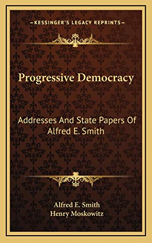 9781166137533: Progressive Democracy: Addresses And State Papers Of Alfred E. Smith
