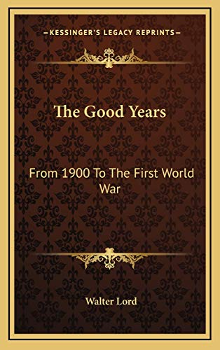 9781166137632: The Good Years: From 1900 To The First World War