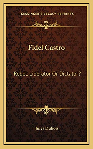 9781166137687: Fidel Castro: Rebel, Liberator or Dictator?