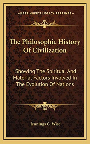 9781166137908: The Philosophic History Of Civilization: Showing The Spiritual And Material Factors Involved In The Evolution Of Nations