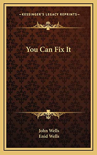 You Can Fix It (9781166138844) by John Wells; Enid Wells