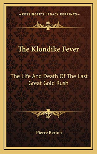 9781166138998: The Klondike Fever: The Life And Death Of The Last Great Gold Rush