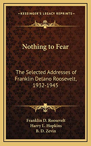 9781166139162: Nothing to Fear: The Selected Addresses of Franklin Delano Roosevelt, 1932-1945