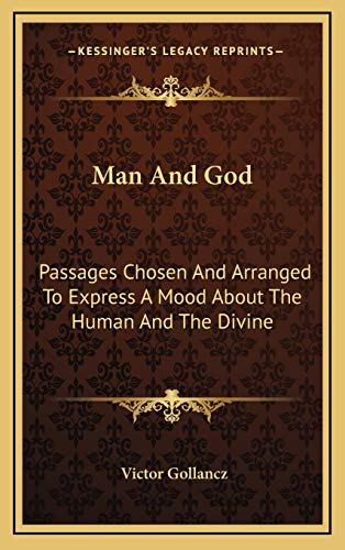 9781166139858: Man And God: Passages Chosen And Arranged To Express A Mood About The Human And The Divine