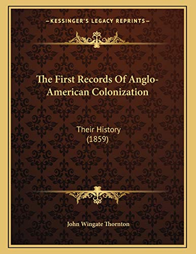 9781166140977: The First Records Of Anglo-American Colonization: Their History (1859)