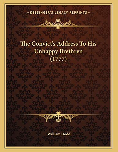 The Convictââ¬â¢s Address To His Unhappy Brethren (1777) (1166143406) by Dodd, William