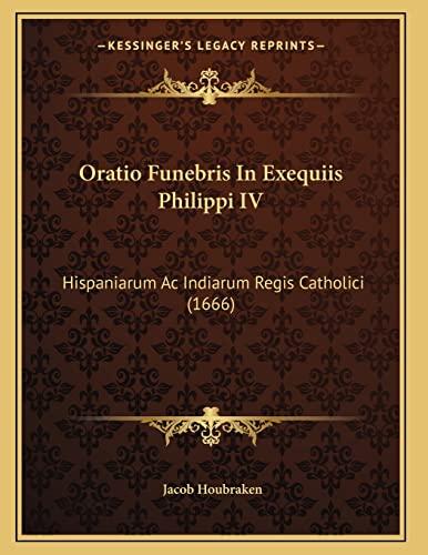Oratio Funebris In Exequiis Philippi IV: Hispaniarum