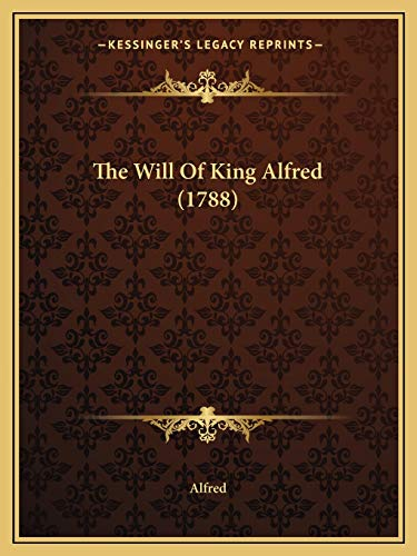 The Will Of King Alfred (1788) (9781166148430) by Alfred
