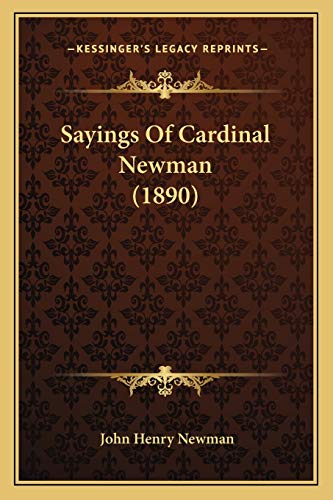 Sayings Of Cardinal Newman (1890) (9781166151928) by John Henry Newman