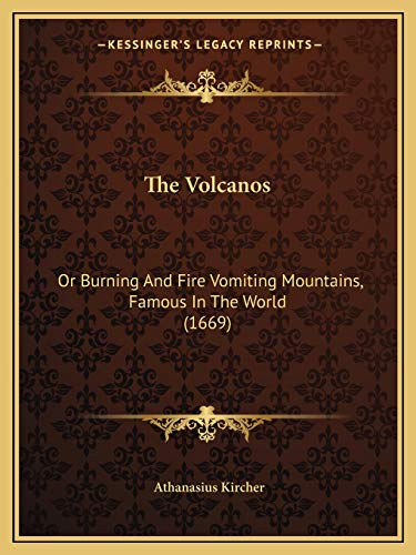 9781166152147: The Volcanos: Or Burning And Fire Vomiting Mountains, Famous In The World (1669)