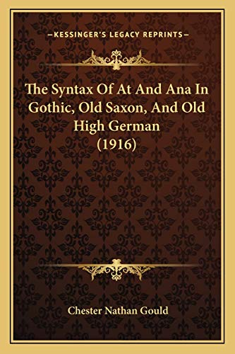 9781166152413: The Syntax Of At And Ana In Gothic, Old Saxon, And Old High German (1916)