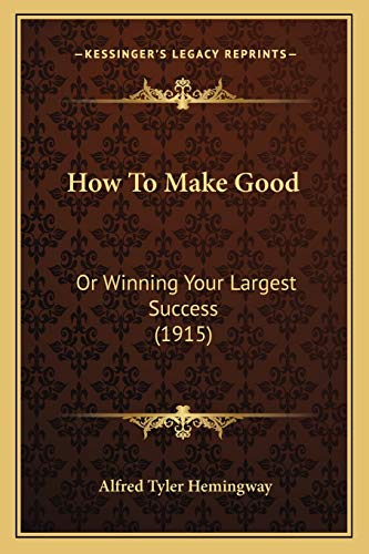 9781166152536: How To Make Good: Or Winning Your Largest Success (1915)