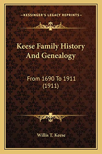 9781166152574: Keese Family History And Genealogy: From 1690 To 1911 (1911)