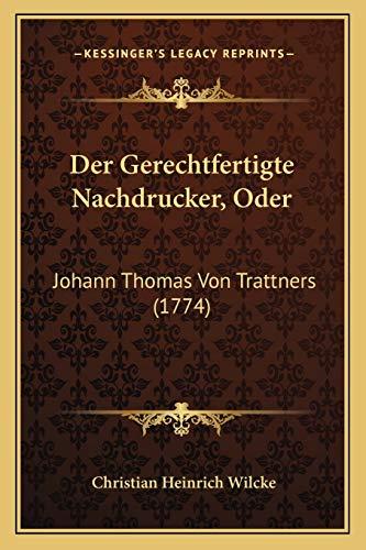 9781166152802: Der Gerechtfertigte Nachdrucker, Oder: Johann Thomas Von Trattners (1774)