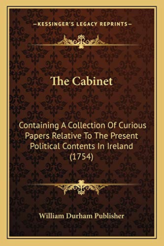 9781166154394: The Cabinet: Containing a Collection of Curious Papers Relative to the Present Political Contents in Ireland (1754)