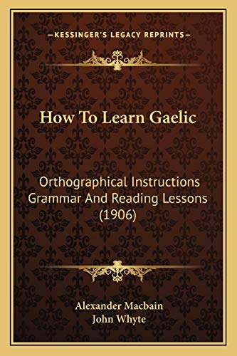 9781166155049: How To Learn Gaelic: Orthographical Instructions Grammar And Reading Lessons (1906)