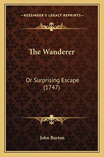 The Wanderer: Or Surprising Escape (1747) (9781166155872) by John Burton