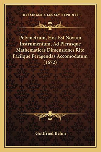 9781166156329: Polymetrum, Hoc Est Novum Instrumentum, Ad Plerasque Mathematicas Dimensiones Rite Facilque Peragendas Accomodatum (1672) (Latin Edition)