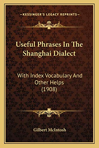 9781166158163: Useful Phrases In The Shanghai Dialect: With Index Vocabulary And Other Helps (1908)