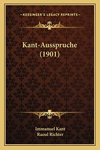 Kant-Ausspruche (1901) (German Edition) (9781166158552) by Immanuel Kant; Raoul Richter