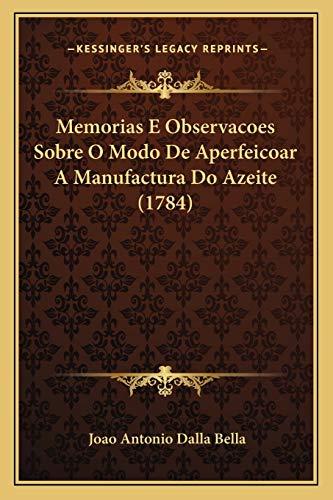 9781166162443: Memorias E Observacoes Sobre O Modo De Aperfeicoar A Manufactura Do Azeite (1784) (Portuguese Edition)