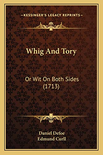Whig And Tory: Or Wit On Both Sides (1713) (9781166163693) by Daniel Defoe; Edmund Curll